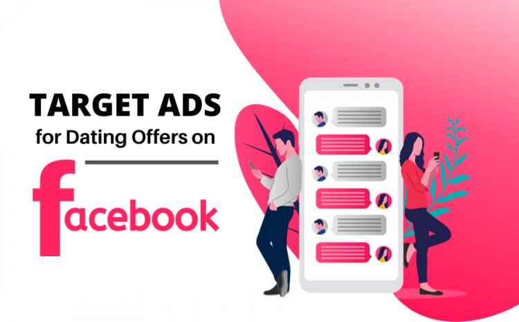 Target-Ads-for-Dating-Offers-A-Complete-Guide-On-How-To-Target-Facebook-Ads